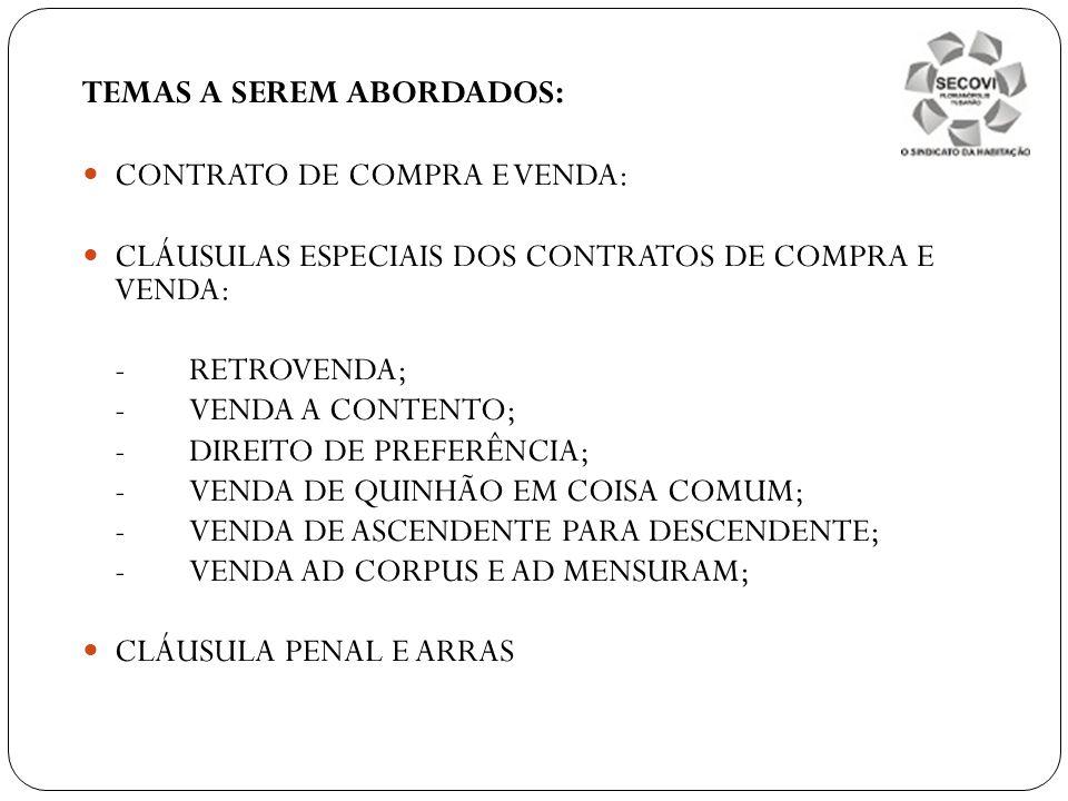 TEMAS A SEREM ABORDADOS: CONTRATO DE COMPRA E VENDA: CLÁUSULAS ESPECIAIS DOS CONTRATOS DE COMPRA E VENDA: -RETROVENDA; -VENDA A CONTENTO; -DIREITO DE