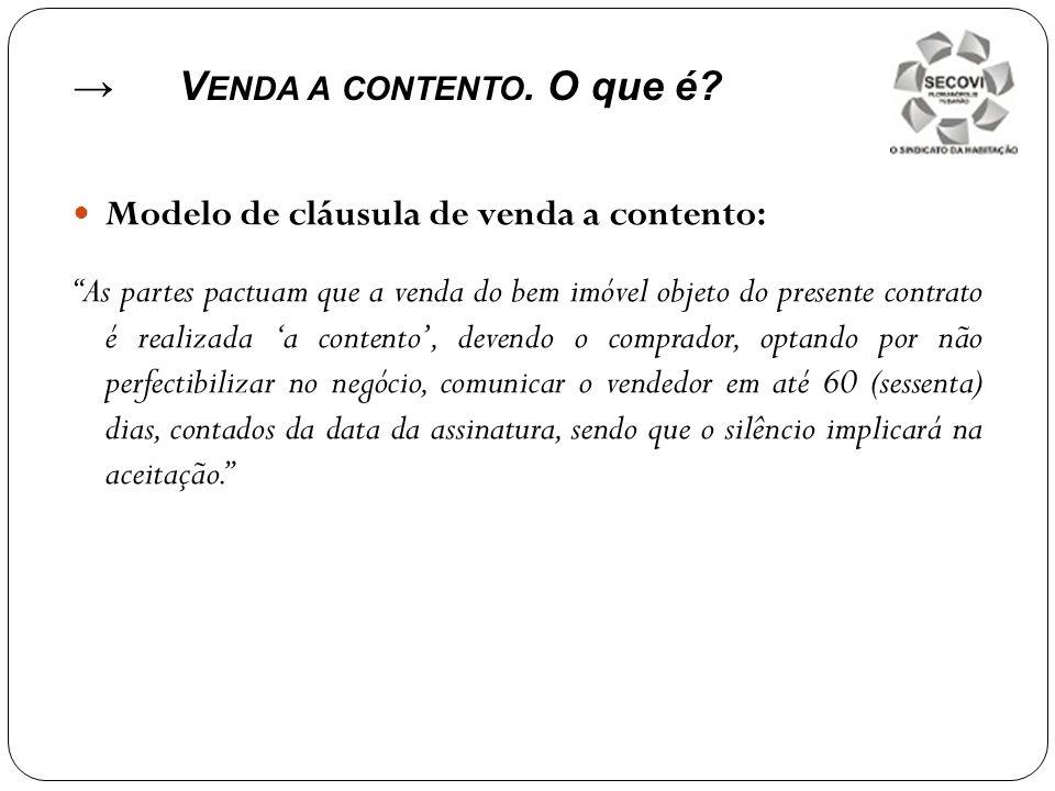 Modelo de cláusula de venda a contento: As partes pactuam que a venda do bem imóvel objeto do presente contrato é realizada a contento, devendo o comp