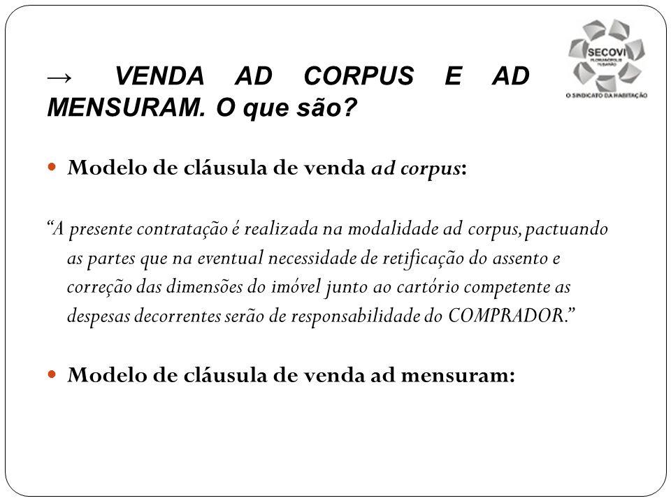 Modelo de cláusula de venda ad corpus: A presente contratação é realizada na modalidade ad corpus, pactuando as partes que na eventual necessidade de