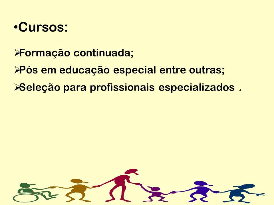 Cursos: Formação continuada; Pós em educação especial entre outras; Seleção para profissionais especializados.