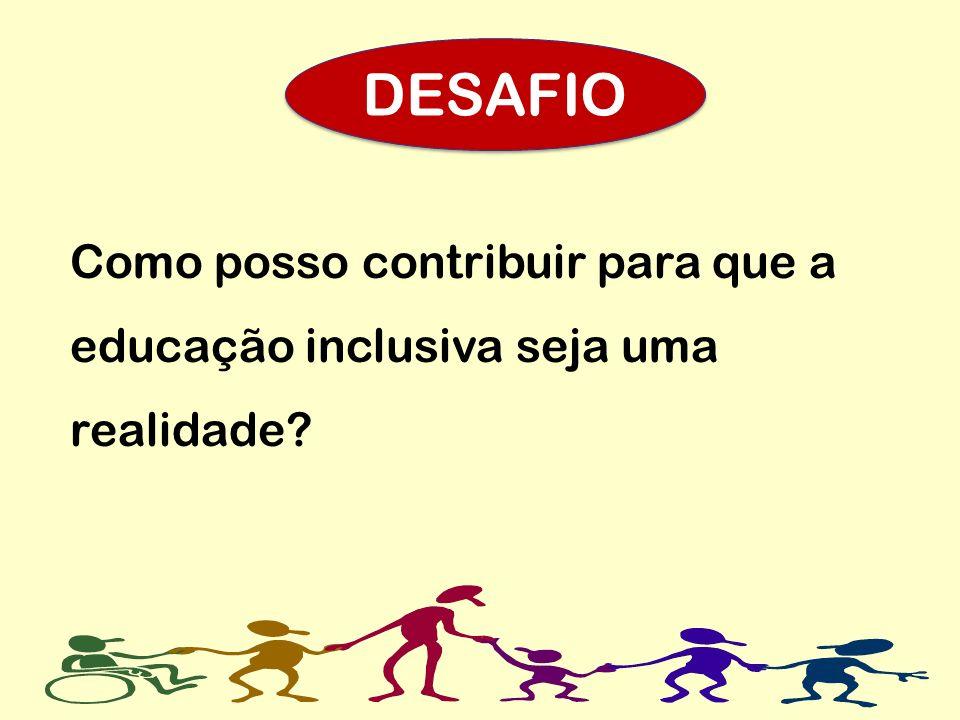 Como posso contribuir para que a educação inclusiva seja uma realidade? DESAFIO
