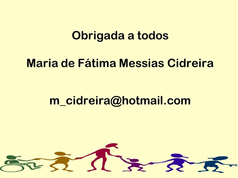 Obrigada a todos Maria de Fátima Messias Cidreira m_cidreira@hotmail.com