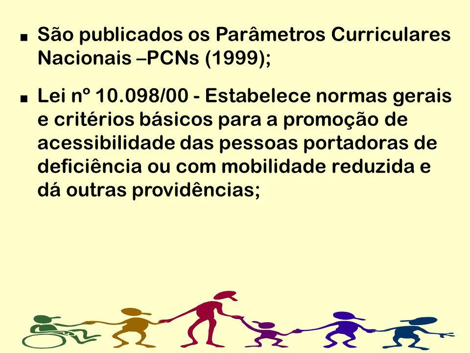 São publicados os Parâmetros Curriculares Nacionais –PCNs (1999); Lei nº 10.098/00 - Estabelece normas gerais e critérios básicos para a promoção de a