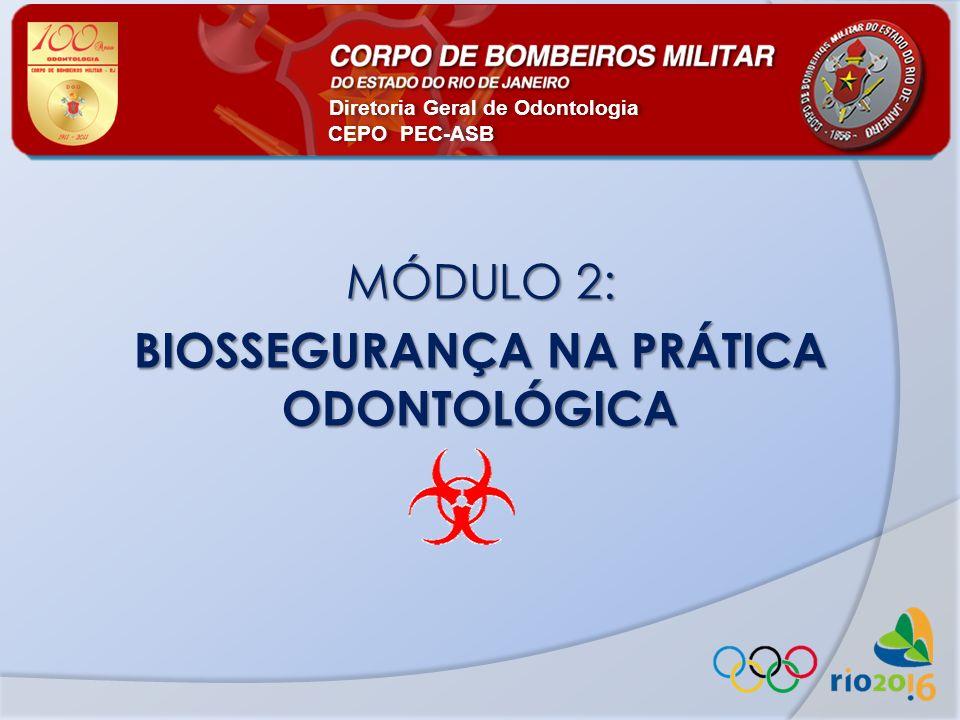 MÓDULO 2: BIOSSEGURANÇA NA PRÁTICA ODONTOLÓGICA Diretoria Geral de Odontologia CEPO PEC-ASB