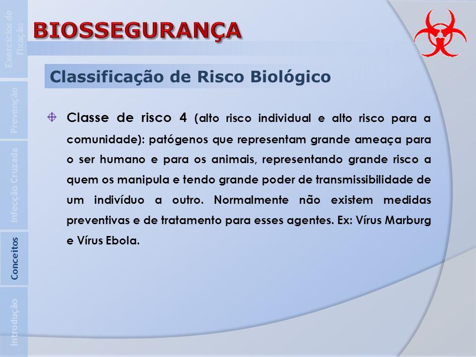 Classificação de Risco Biológico Classe de risco 4 (alto risco individual e alto risco para a comunidade): patógenos que representam grande ameaça par