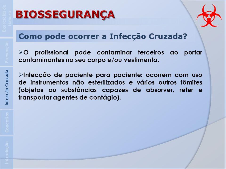 Como pode ocorrer a Infecção Cruzada? O profissional pode contaminar terceiros ao portar contaminantes no seu corpo e/ou vestimenta. Infecção de pacie
