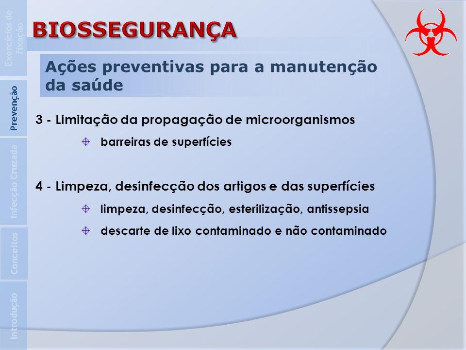 Ações preventivas para a manutenção da saúde 3 - Limitação da propagação de microorganismos barreiras de superfícies 4 - Limpeza, desinfecção dos arti
