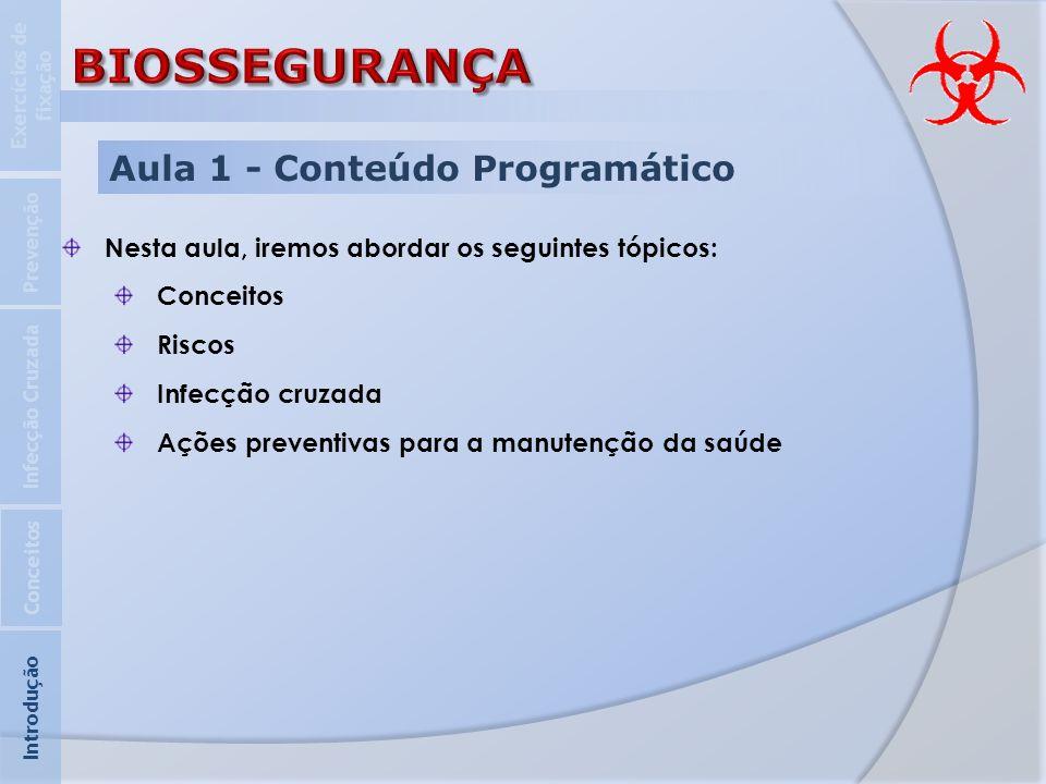 Fontes para consulta Introdução Infecção Cruzada Prevenção Exercícios de fixação Conceitos http://www.fiocruz.br/biosseguranca/Bis/lab_virtual/classificacao-de- risco.htm http://www.fiocruz.br/biosseguranca/Bis/lab_virtual/riscos_biologicos.