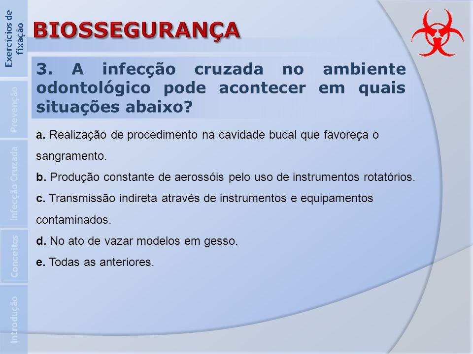 3. A infecção cruzada no ambiente odontológico pode acontecer em quais situações abaixo? Introdução Infecção Cruzada Prevenção Exercícios de fixação C