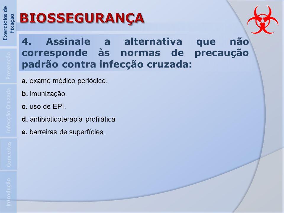4. Assinale a alternativa que não corresponde às normas de precaução padrão contra infecção cruzada: Introdução Infecção Cruzada Prevenção Exercícios
