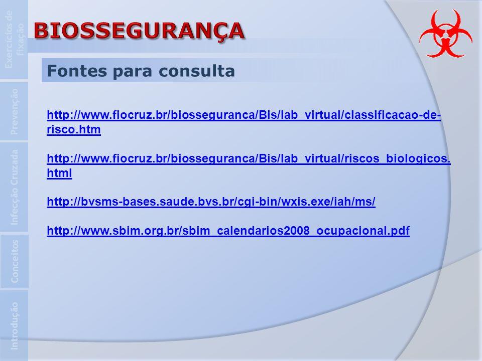 Fontes para consulta Introdução Infecção Cruzada Prevenção Exercícios de fixação Conceitos http://www.fiocruz.br/biosseguranca/Bis/lab_virtual/classif