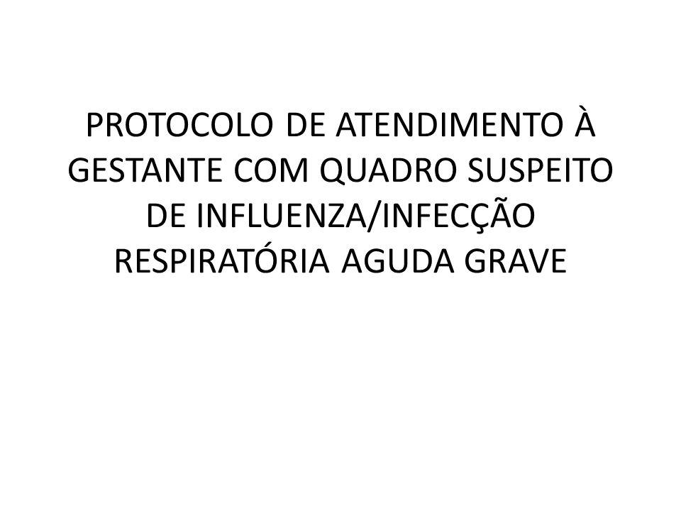 PROTOCOLO DE ATENDIMENTO À GESTANTE COM QUADRO SUSPEITO DE INFLUENZA/INFECÇÃO RESPIRATÓRIA AGUDA GRAVE