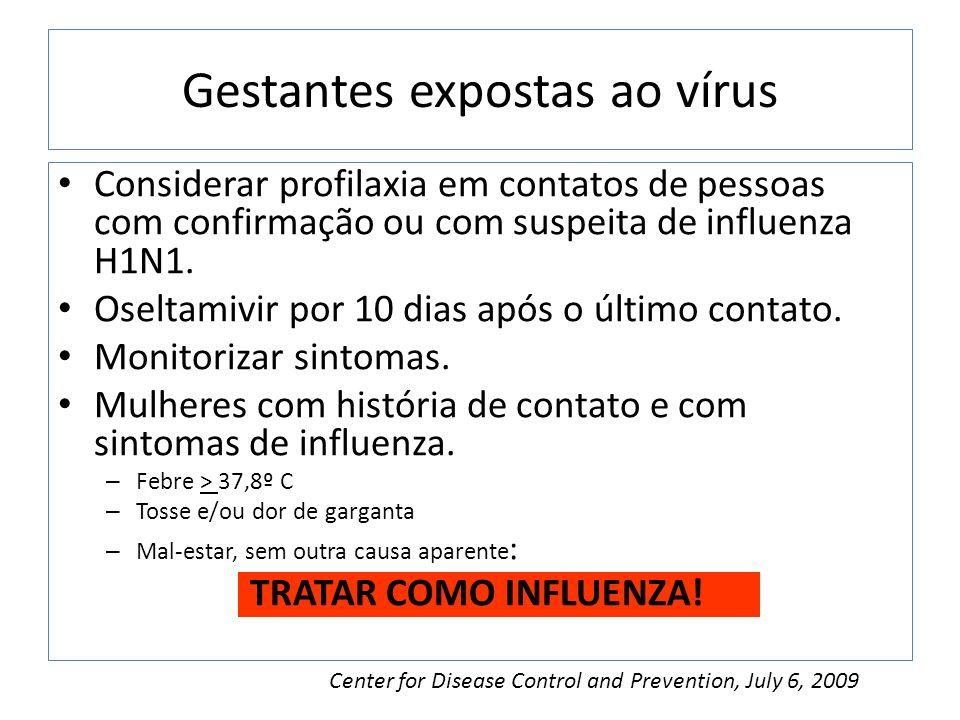 Gestantes expostas ao vírus Considerar profilaxia em contatos de pessoas com confirmação ou com suspeita de influenza H1N1. Oseltamivir por 10 dias ap