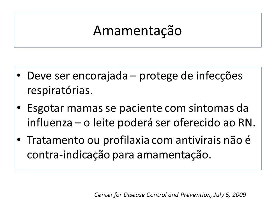 Amamentação Deve ser encorajada – protege de infecções respiratórias. Esgotar mamas se paciente com sintomas da influenza – o leite poderá ser ofereci