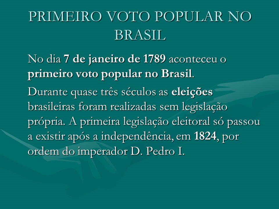 PRIMEIRO VOTO POPULAR NO BRASIL No dia 7 de janeiro de 1789 aconteceu o primeiro voto popular no Brasil.