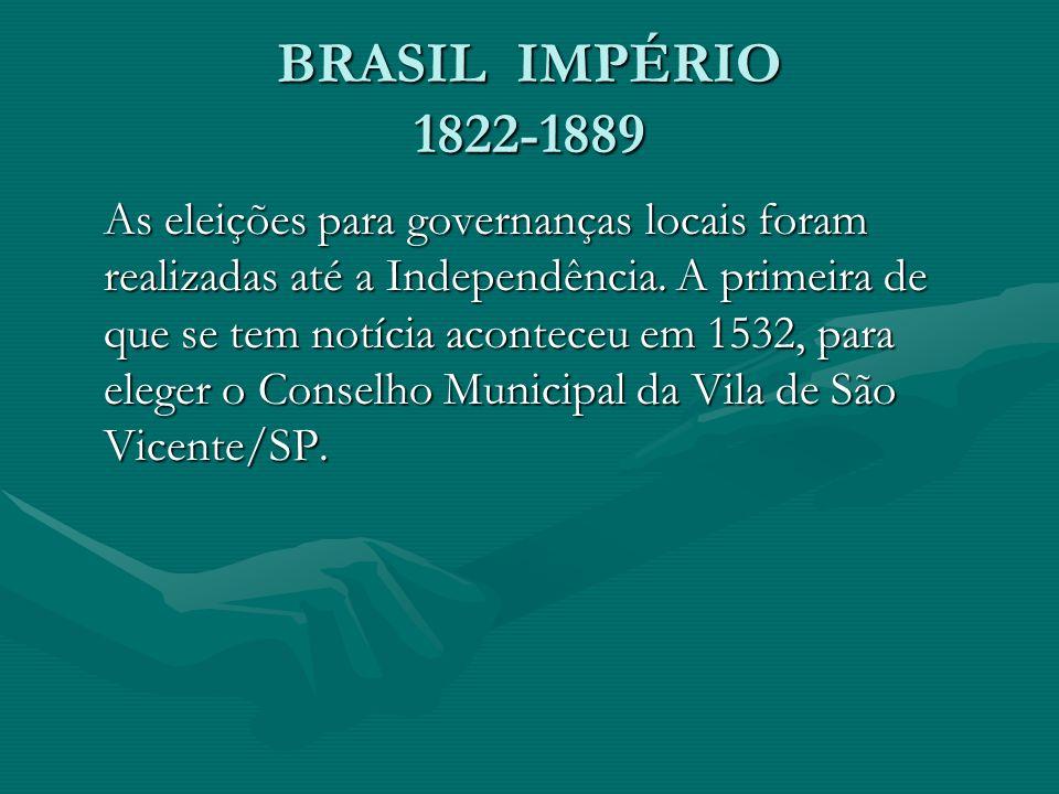 BRASIL IMPÉRIO 1822-1889 As eleições para governanças locais foram realizadas até a Independência.