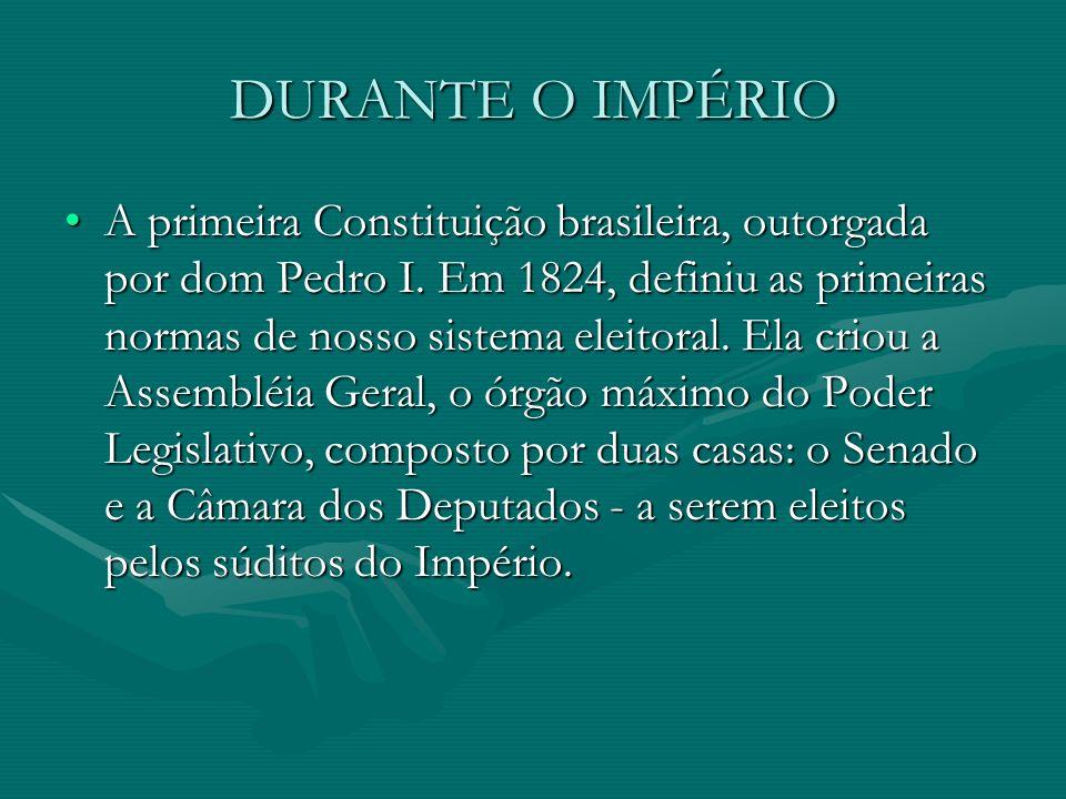 DURANTE O IMPÉRIO A primeira Constituição brasileira, outorgada por dom Pedro I.