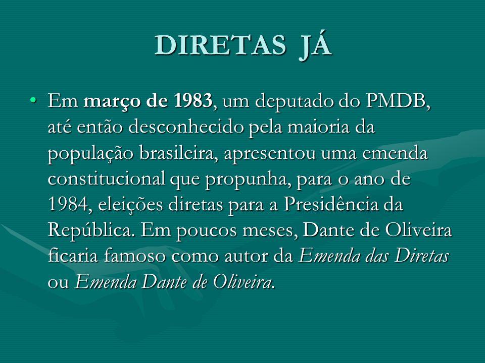 DIRETAS JÁ Em março de 1983, um deputado do PMDB, até então desconhecido pela maioria da população brasileira, apresentou uma emenda constitucional que propunha, para o ano de 1984, eleições diretas para a Presidência da República.