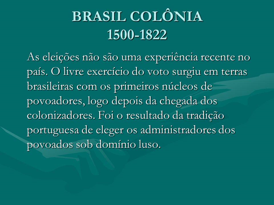 BRASIL COLÔNIA 1500-1822 As eleições não são uma experiência recente no país.