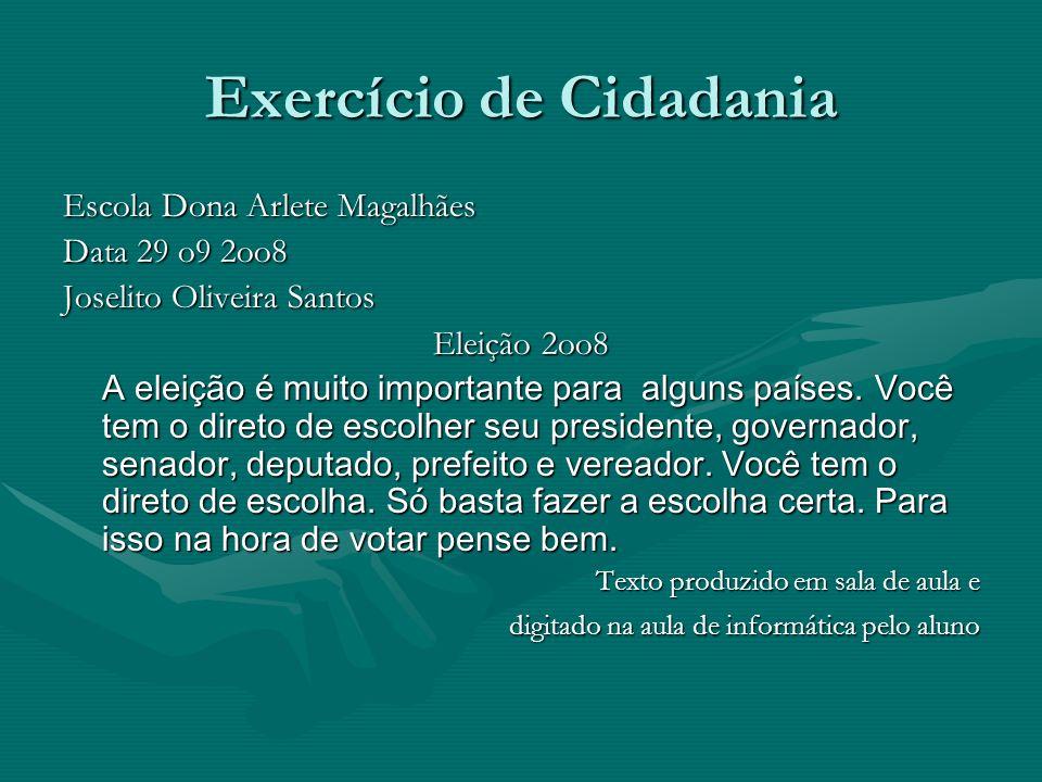 Exercício de Cidadania Escola Dona Arlete Magalhães Data 29 o9 2oo8 Joselito Oliveira Santos Eleição 2oo8 A eleição é muito importante para alguns países.
