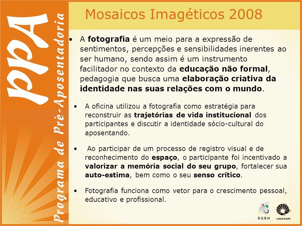 Mosaicos Imagéticos 2008 A fotografia é um meio para a expressão de sentimentos, percepções e sensibilidades inerentes ao ser humano, sendo assim é um