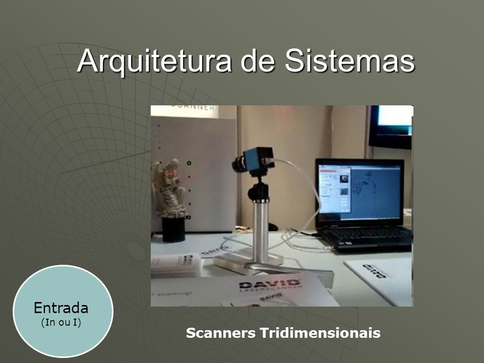 Arquitetura de Sistemas Scanners Tridimensionais Entrada (In ou I)