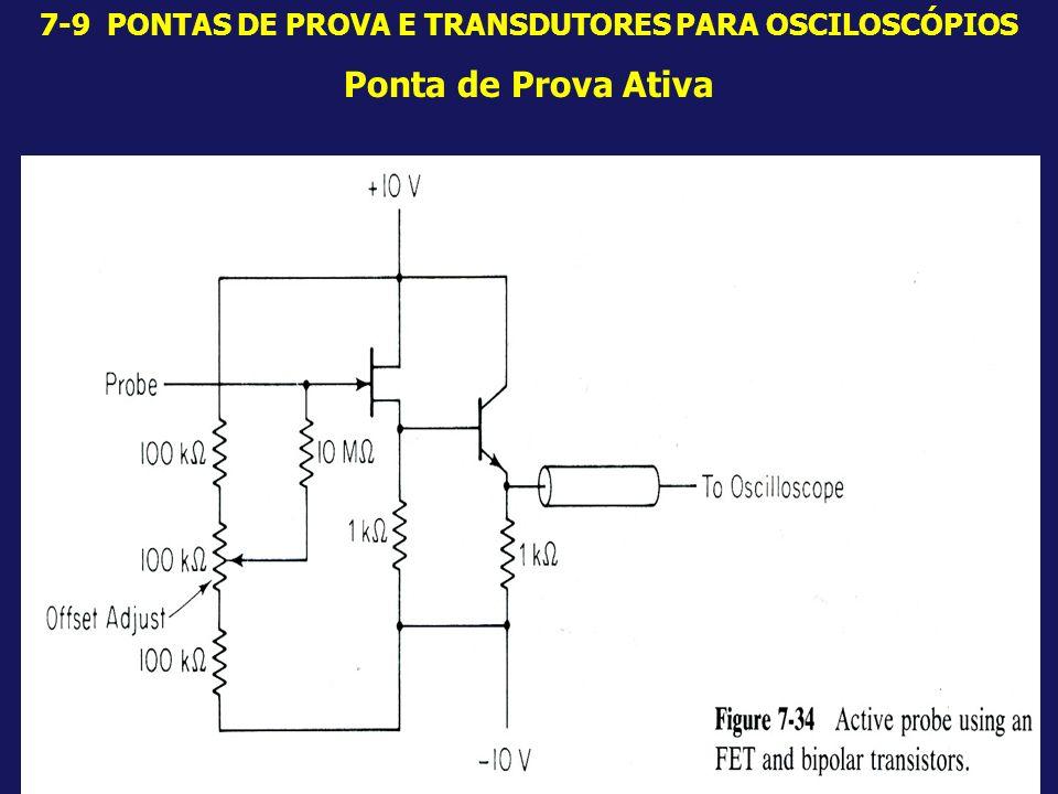 7-9 PONTAS DE PROVA E TRANSDUTORES PARA OSCILOSCÓPIOS Ponta de Prova Ativa