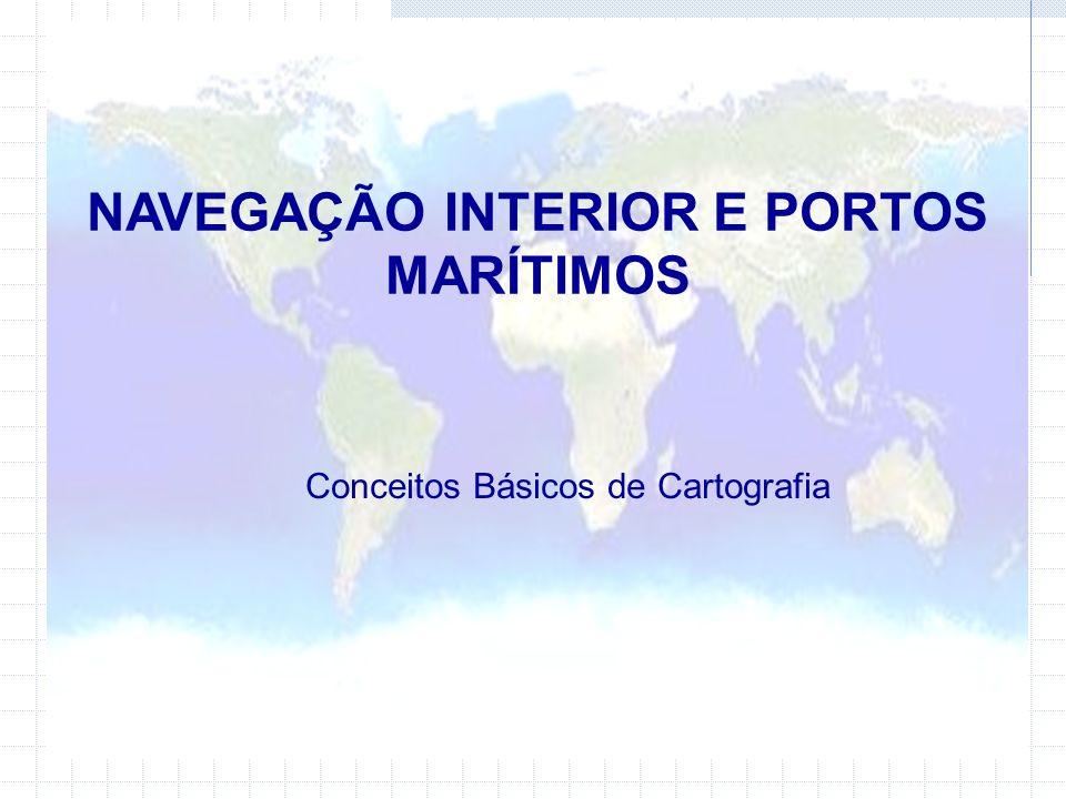 NAVEGAÇÃO INTERIOR E PORTOS MARÍTIMOS Conceitos Básicos de Cartografia