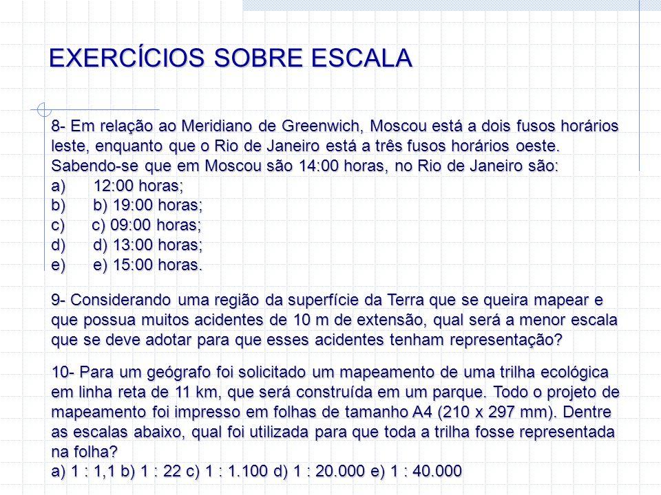 EXERCÍCIOS SOBRE ESCALA 8- Em relação ao Meridiano de Greenwich, Moscou está a dois fusos horários leste, enquanto que o Rio de Janeiro está a três fu