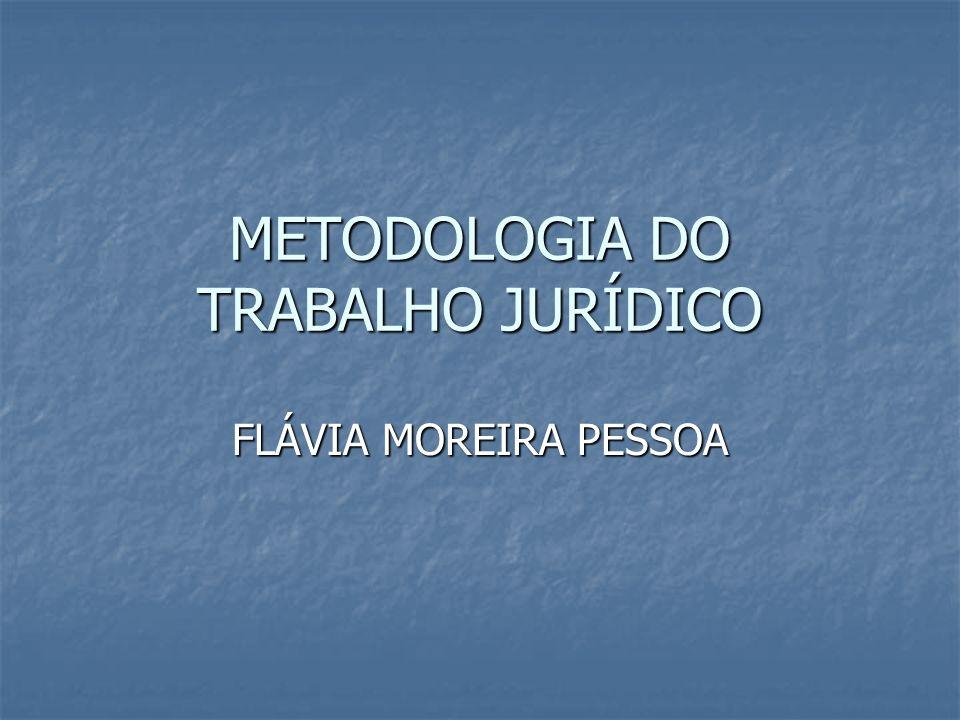 METODOLOGIA DO TRABALHO JURÍDICO FLÁVIA MOREIRA PESSOA