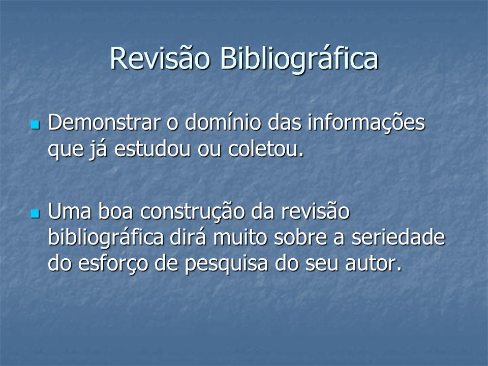 Revisão Bibliográfica Demonstrar o domínio das informações que já estudou ou coletou. Demonstrar o domínio das informações que já estudou ou coletou.