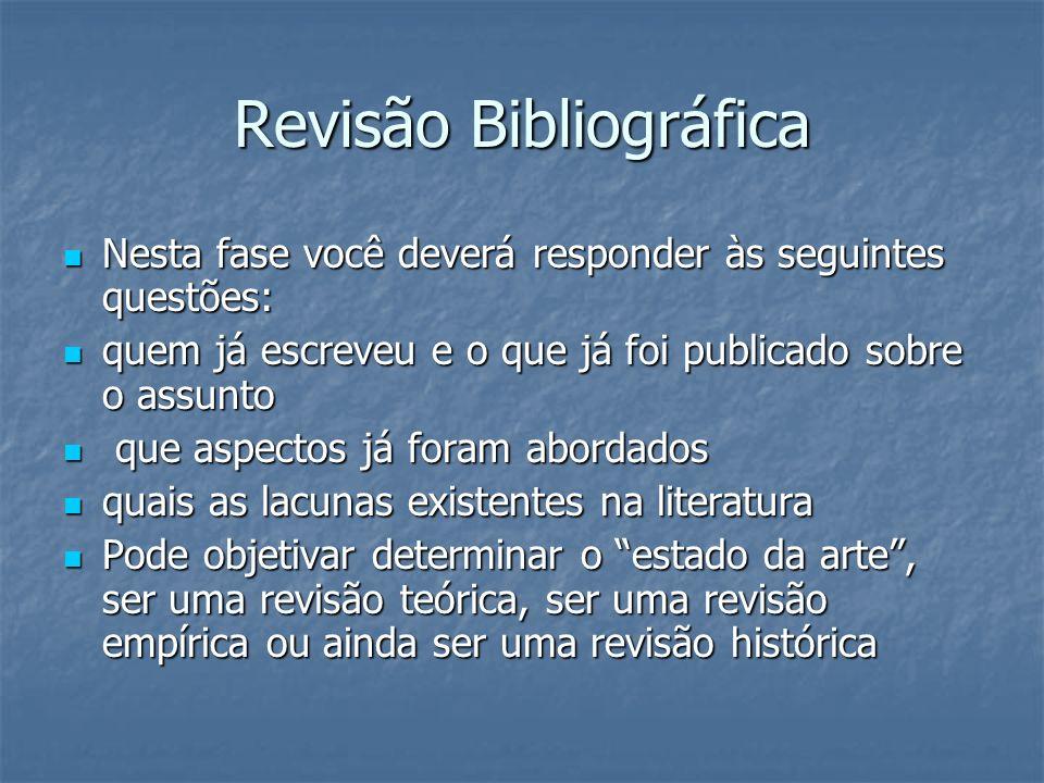 Revisão Bibliográfica Nesta fase você deverá responder às seguintes questões: Nesta fase você deverá responder às seguintes questões: quem já escreveu