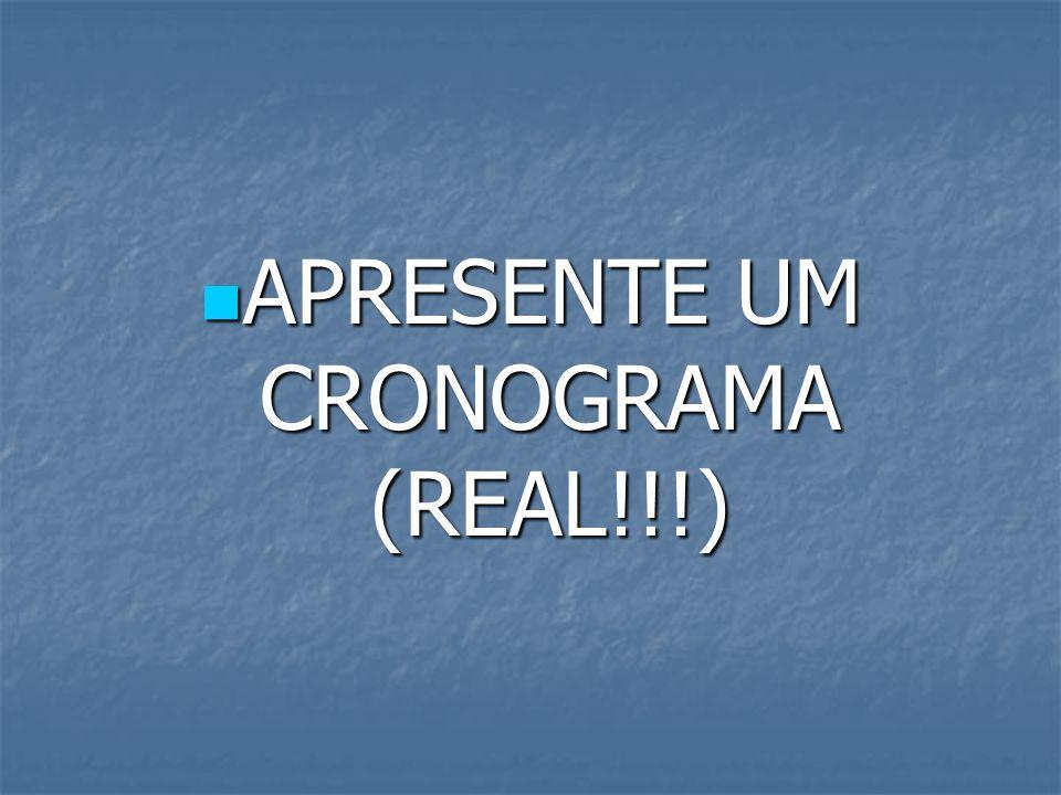 APRESENTE UM CRONOGRAMA (REAL!!!) APRESENTE UM CRONOGRAMA (REAL!!!)