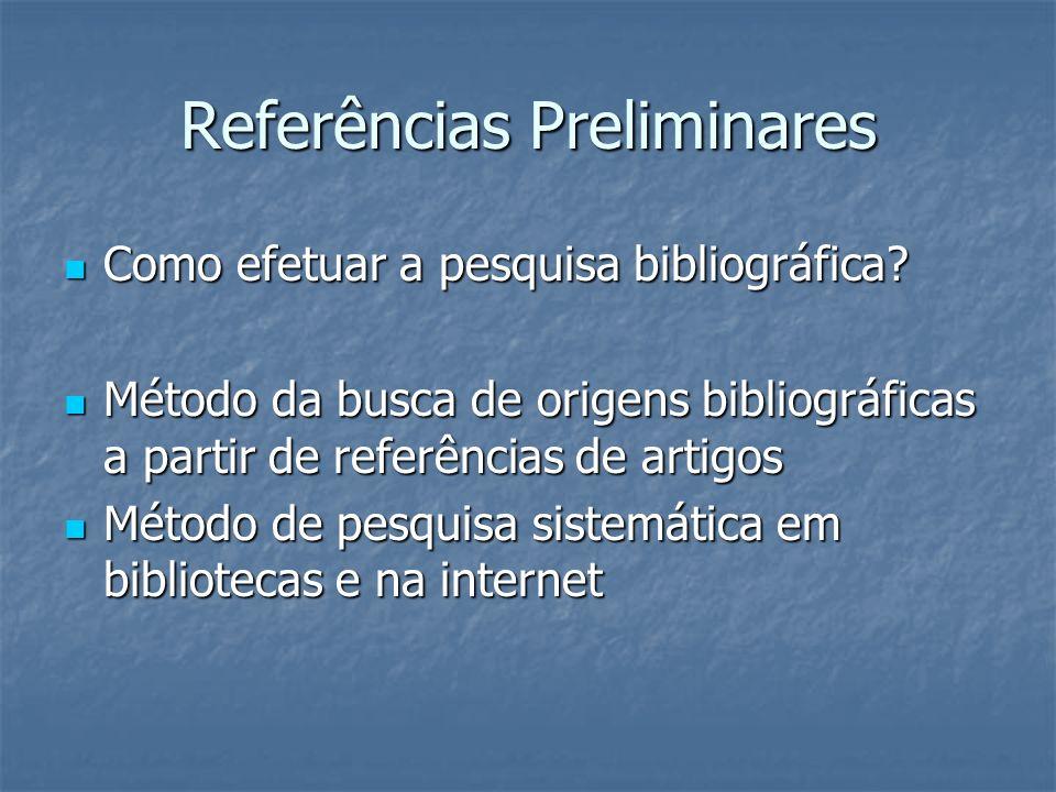 Referências Preliminares Como efetuar a pesquisa bibliográfica? Como efetuar a pesquisa bibliográfica? Método da busca de origens bibliográficas a par