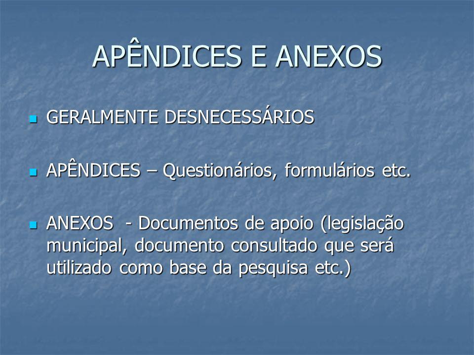 APÊNDICES E ANEXOS GERALMENTE DESNECESSÁRIOS GERALMENTE DESNECESSÁRIOS APÊNDICES – Questionários, formulários etc. APÊNDICES – Questionários, formulár