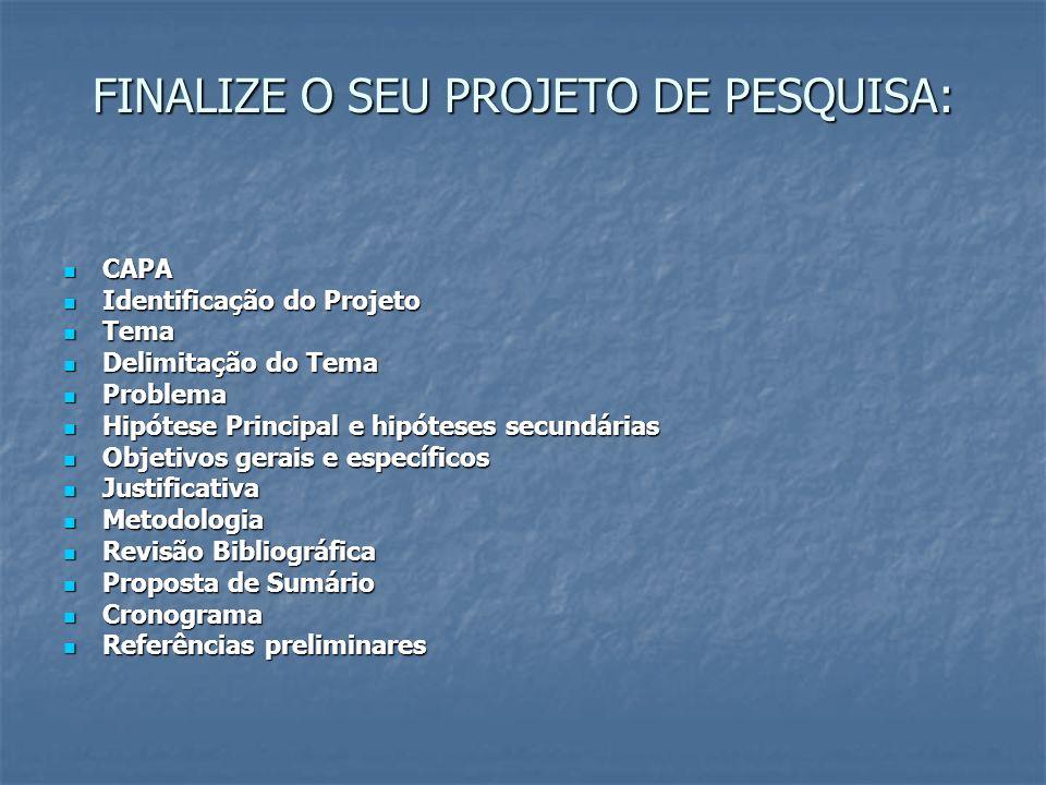 FINALIZE O SEU PROJETO DE PESQUISA: CAPA CAPA Identificação do Projeto Identificação do Projeto Tema Tema Delimitação do Tema Delimitação do Tema Prob