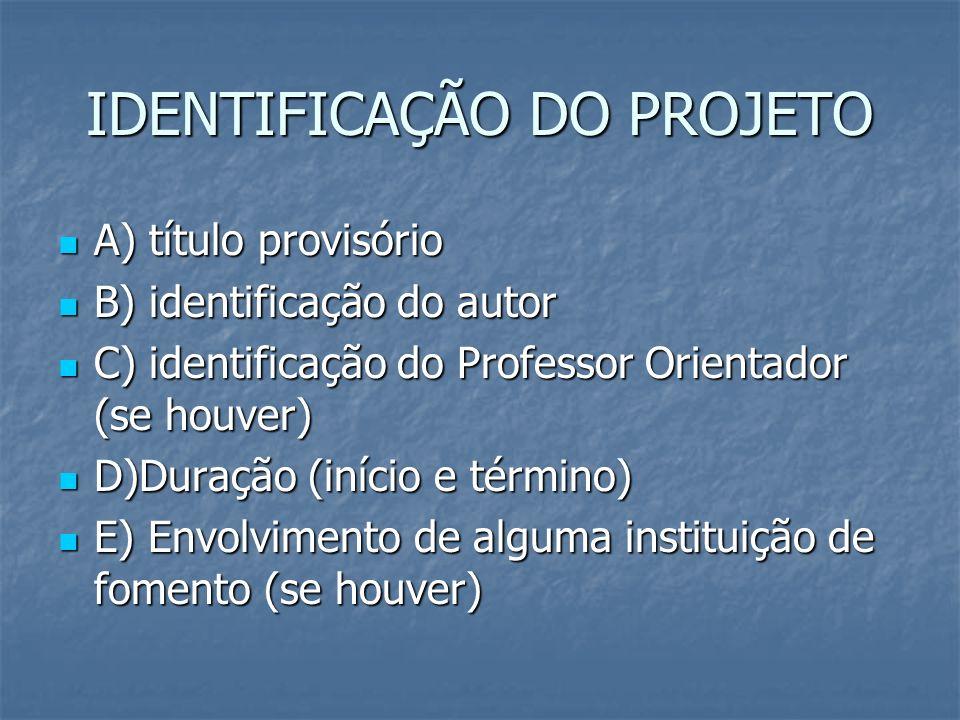 IDENTIFICAÇÃO DO PROJETO A) título provisório A) título provisório B) identificação do autor B) identificação do autor C) identificação do Professor O