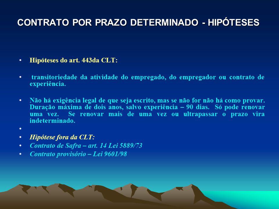CONTRATO POR PRAZO DETERMINADO - HIPÓTESES Hipóteses do art. 443da CLT: transitoriedade da atividade do empregado, do empregador ou contrato de experi