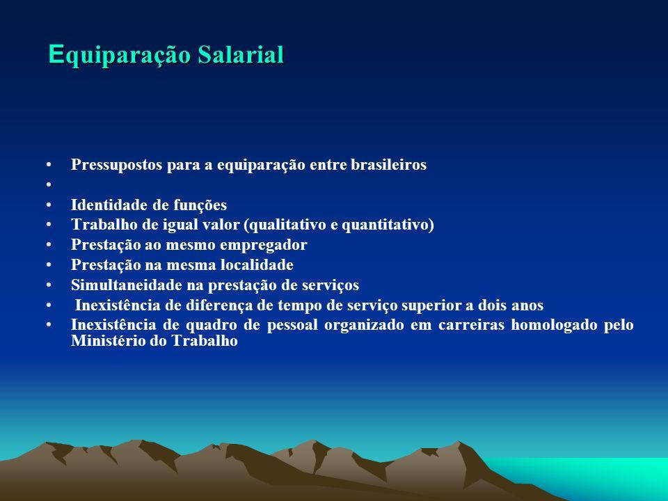 E quiparação Salarial E quiparação Salarial Pressupostos para a equiparação entre brasileiros Identidade de funções Trabalho de igual valor (qualitati