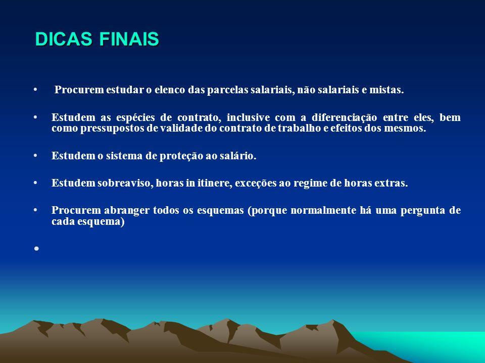 DICAS FINAIS DICAS FINAIS Procurem estudar o elenco das parcelas salariais, não salariais e mistas. Estudem as espécies de contrato, inclusive com a d