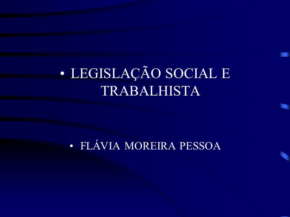LEGISLAÇÃO SOCIAL E TRABALHISTA FLÁVIA MOREIRA PESSOA