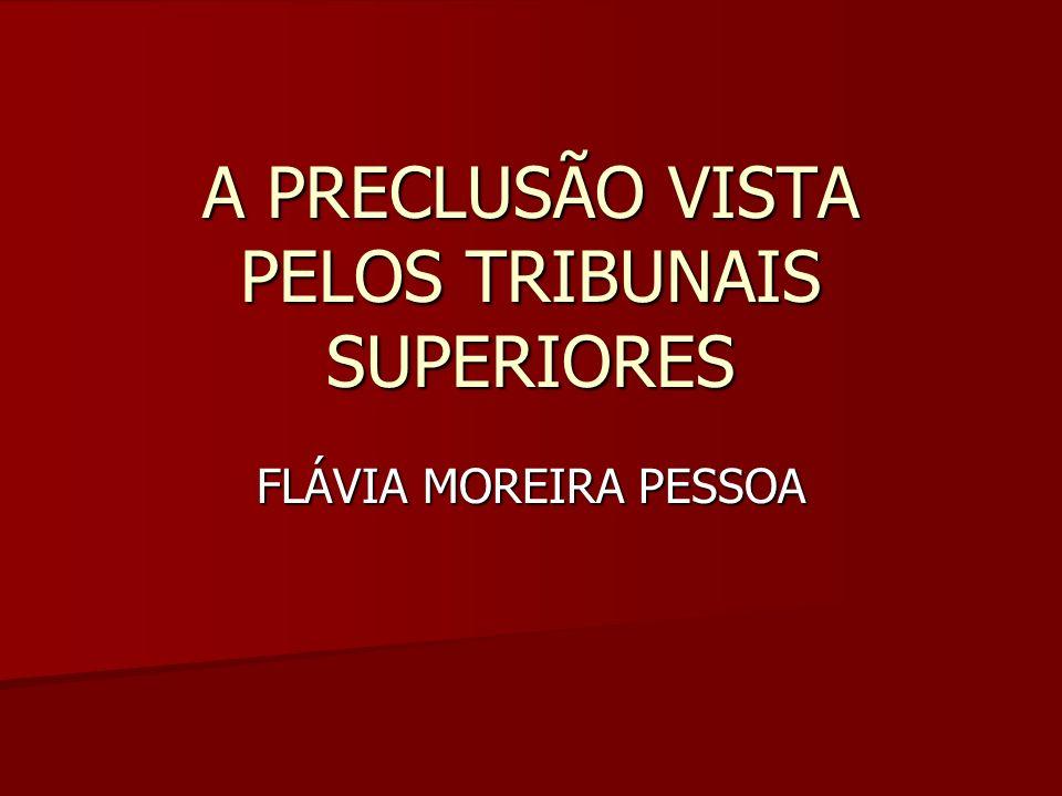 A PRECLUSÃO VISTA PELOS TRIBUNAIS SUPERIORES FLÁVIA MOREIRA PESSOA