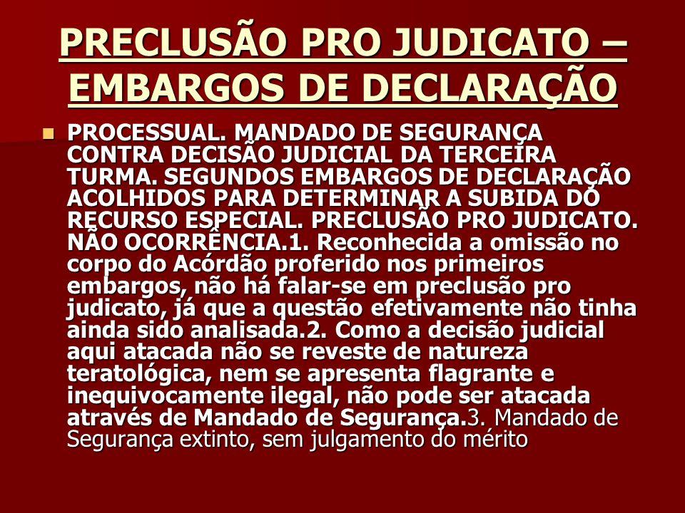 PRECLUSÃO PRO JUDICATO – EMBARGOS DE DECLARAÇÃO PROCESSUAL. MANDADO DE SEGURANÇA CONTRA DECISÃO JUDICIAL DA TERCEIRA TURMA. SEGUNDOS EMBARGOS DE DECLA