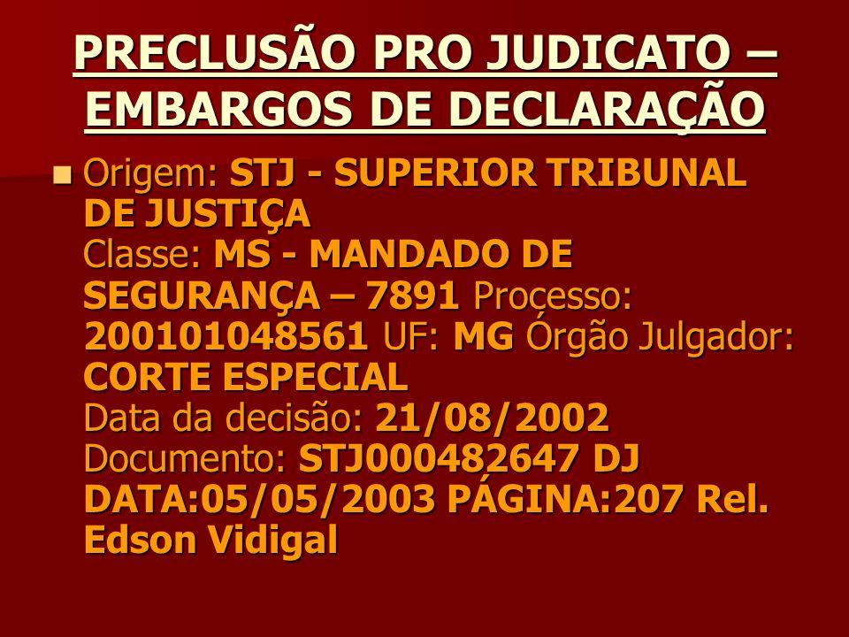 PRECLUSÃO PRO JUDICATO – EMBARGOS DE DECLARAÇÃO Origem: STJ - SUPERIOR TRIBUNAL DE JUSTIÇA Classe: MS - MANDADO DE SEGURANÇA – 7891 Processo: 20010104