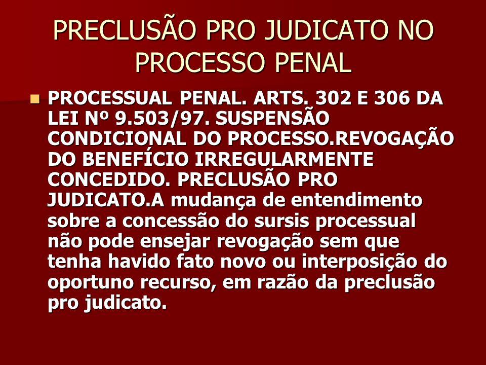 PRECLUSÃO PRO JUDICATO NO PROCESSO PENAL PROCESSUAL PENAL. ARTS. 302 E 306 DA LEI Nº 9.503/97. SUSPENSÃO CONDICIONAL DO PROCESSO.REVOGAÇÃO DO BENEFÍCI