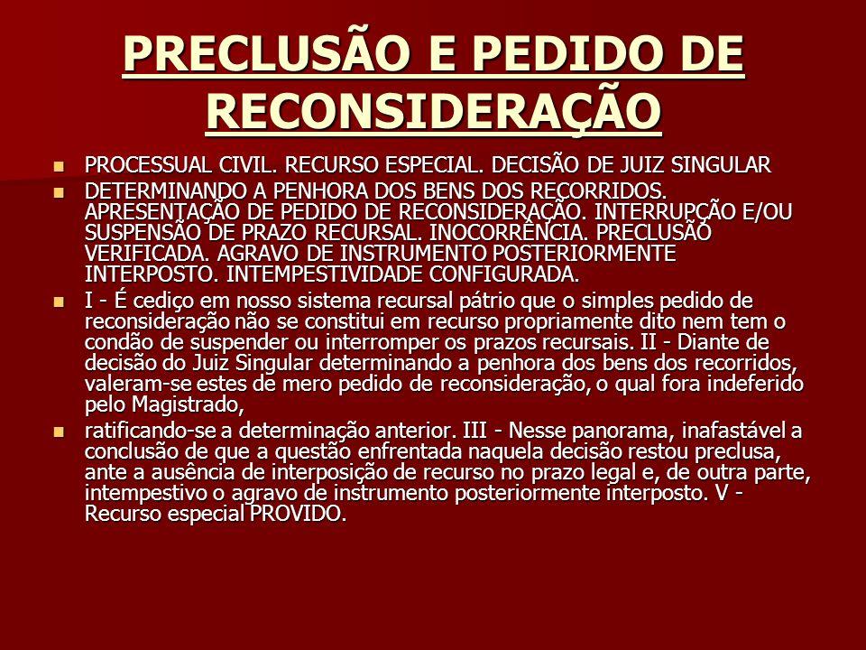 PRECLUSÃO E PEDIDO DE RECONSIDERAÇÃO PROCESSUAL CIVIL. RECURSO ESPECIAL. DECISÃO DE JUIZ SINGULAR PROCESSUAL CIVIL. RECURSO ESPECIAL. DECISÃO DE JUIZ