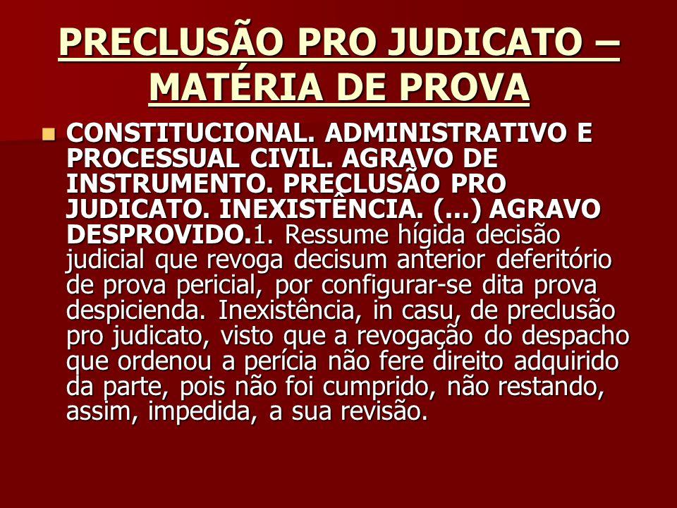 PRECLUSÃO PRO JUDICATO – MATÉRIA DE PROVA FonteOrigem: TRF - PRIMEIRA REGIÃO FonteOrigem: TRF - PRIMEIRA REGIÃO Classe: AG - AGRAVO DE INSTRUMENTO - 200001000979849 Classe: AG - AGRAVO DE INSTRUMENTO - 200001000979849 Processo: 200001000979849 UF: BA Órgão Julgador: TERCEIRA TURMA SUPLEMENTAR Processo: 200001000979849 UF: BA Órgão Julgador: TERCEIRA TURMA SUPLEMENTAR Data da decisão: 23/9/2004 Documento: TRF100201673 Data da decisão: 23/9/2004 Documento: TRF100201673 JUIZ FEDERAL ANTONIO CLAUDIO MACEDO DA SILVA (CONV.) JUIZ FEDERAL ANTONIO CLAUDIO MACEDO DA SILVA (CONV.)