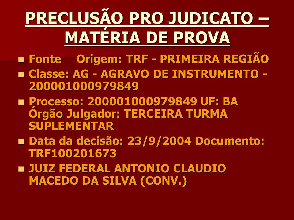 PRECLUSÃO PRO JUDICATO – MATÉRIA DE PROVA FonteOrigem: TRF - PRIMEIRA REGIÃO FonteOrigem: TRF - PRIMEIRA REGIÃO Classe: AG - AGRAVO DE INSTRUMENTO - 2
