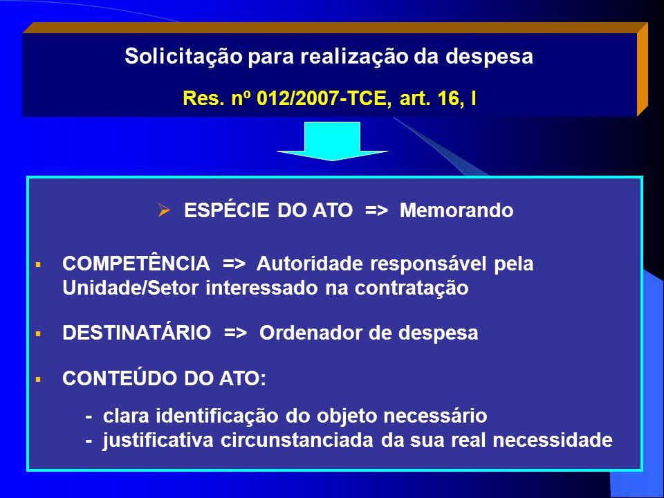 Solicitação para realização da despesa Res. nº 012/2007-TCE, art. 16, I ESPÉCIE DO ATO => Memorando COMPETÊNCIA => Autoridade responsável pela Unidade