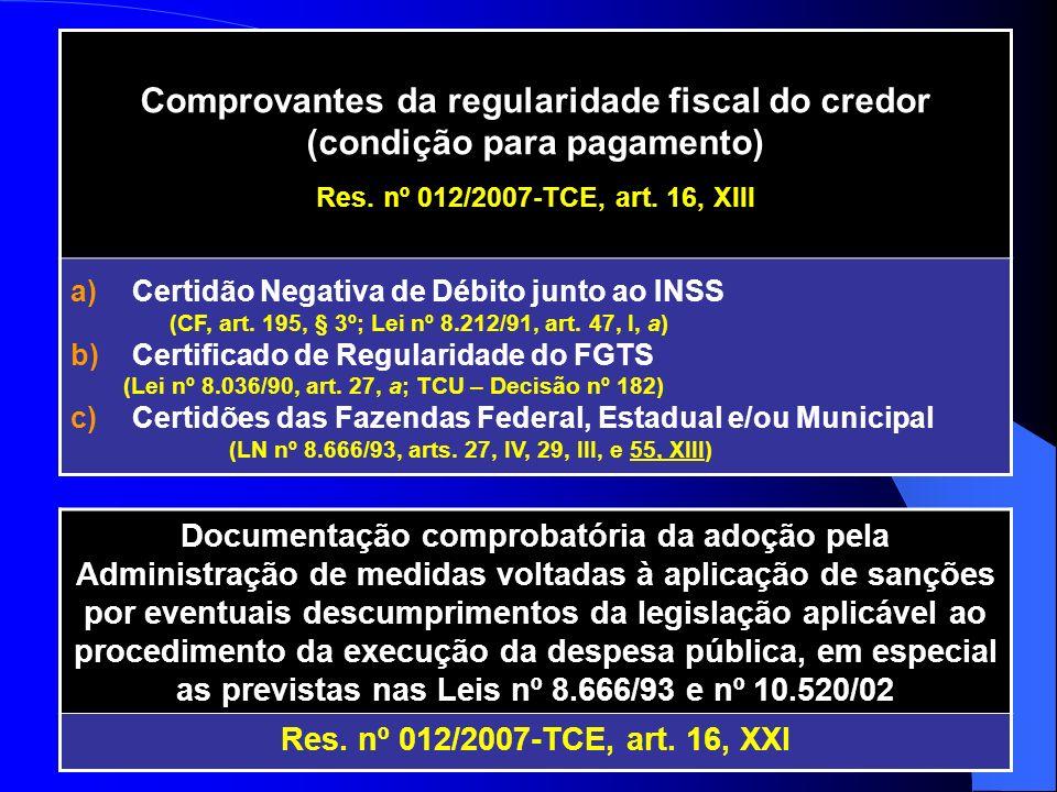 Comprovantes da regularidade fiscal do credor (condição para pagamento) Res. nº 012/2007-TCE, art. 16, XIII a)Certidão Negativa de Débito junto ao INS